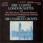 Eric Coates: London Suites; The Three Bears; Cinderella Fantasy