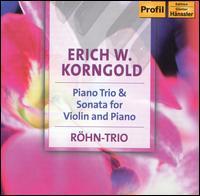 Erich W. Korngold: Piano Trio & Sonata for Violin and Piano - Andreas R�hn (violin); Kerstin Hindart (piano); R�hn Trio