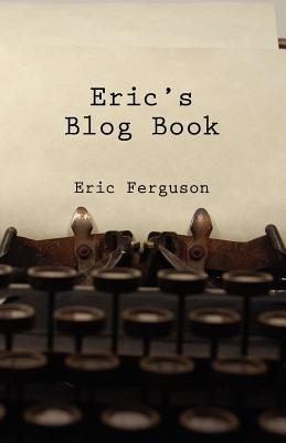 Eric's Blog Book - Ferguson, Eric