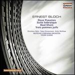 Ernest Bloch: Deux Psaumes; Suite hébraïque; Baal-Shem; Trois poèmes juifs