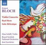 Ernest Bloch: Violin Concerto; Baal Shem; Suite Hébraïque