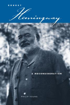 Ernest Hemingway: A Reconsideration - Young, Philip