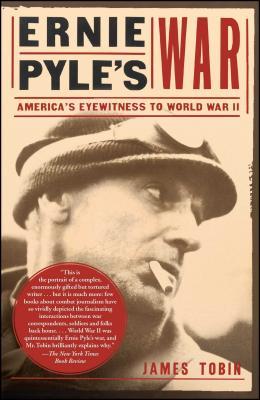 Ernie Pyle's War: America's Eyewitness to World War II - Tobin, James