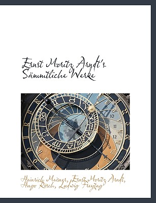 Ernst Moritz Arndt's Sammtliche Werke - Meisner, Heinrich, and Arndt, Ernst Moritz, and Rsch, Hugo