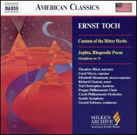 Ernst Toch: Cantata of the Bitter Herbs; Jeptha, Rhapsodic Poem - Carol Meyer (soprano); Elizabeth Shammash (mezzo-soprano); Richard Clement (tenor); Ted Christopher (baritone);...