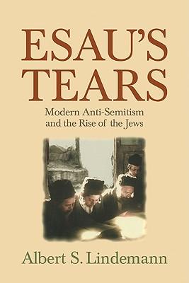 Esau's Tears: Modern Anti-Semitism and the Rise of the Jews - Lindemann, Albert S