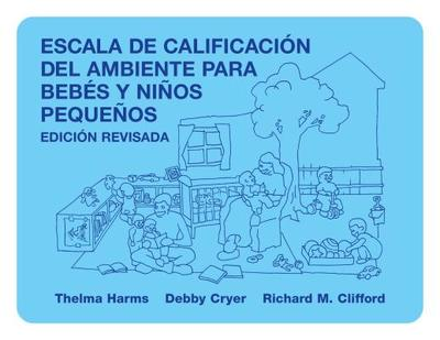 Escala de Calificacion del Ambiente Para Bebes y Ninos Pequenos - Harms, Thelma, and Clifford, Richard M, and Cryer, Debby