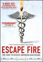 Escape Fire: The Fight to Rescue American Healthcare - Matthew Heineman; Susan Froemke