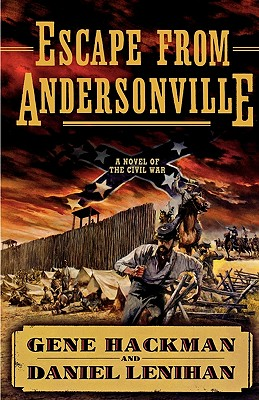 Escape from Andersonville: A Novel of the Civil War - Hackman, Gene, and Lenihan, Daniel