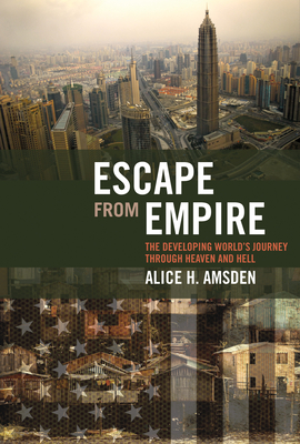 Escape from Empire: The Developing World's Journey Through Heaven and Hell - Amsden, Alice H