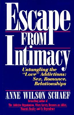 Escape from Intimacy: Untangling the ``love'' Addictions: Sex, Romance, Relationships - Schaef, Anne Wilson, Ph.D.