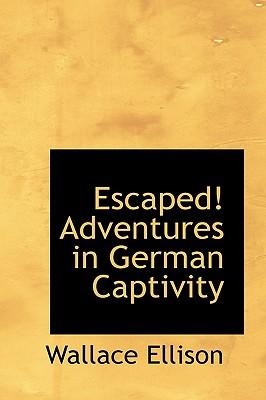 Escaped! Adventures in German Captivity - Ellison, Wallace
