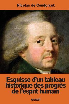 Esquisse D'Un Tableau Historique Des Progres de L'Esprit Humain - De Condorcet, Nicolas