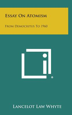 Essay on Atomism: From Democritus to 1960 - Whyte, Lancelot Law