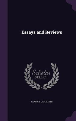 Essays and Reviews - Lancaster, Henry H