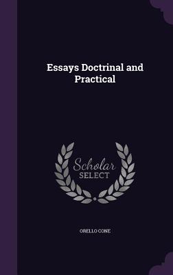 Essays Doctrinal and Practical - Cone, Orello