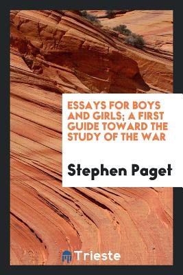 Essays for Boys and Girls; A First Guide Toward the Study of the War - Paget, Stephen