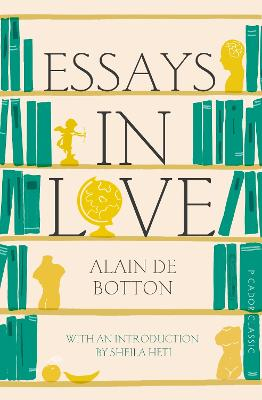 Essays In Love - Botton, Alain de, and Heti, Sheila (Introduction by)