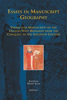 Essays in Manuscript Geography: Vernacular Manuscripts of the English West Midlands from the Conquest to the Sixteenth Century - Scase, Wendy (Editor)