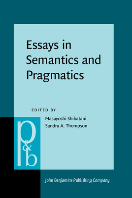 Essays in Semantics and Pragmatics: In Honor of Charles J Fillmore - Shibatani, Masayoshi (Editor), and Thompson, Sandra A (Editor)