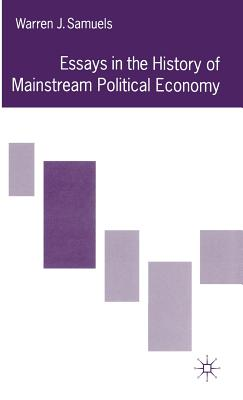 Essays in the History of Mainstream Political Economy - Samuels, Warren J.