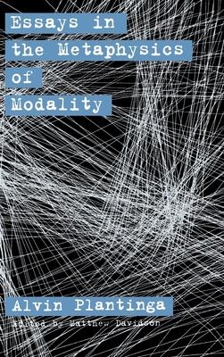 Essays in the Metaphysics of Modality - Plantinga, Alvin, and Davidson, Matthew (Editor)