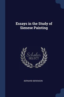 Essays in the Study of Sienese Painting - Berenson, Bernard