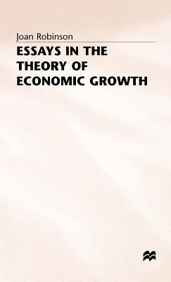 Essays in the Theory of Economic Growth - Robinson, Joan