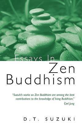 Essays in Zen Buddhism - Suzuki, Daisetz Teitaro