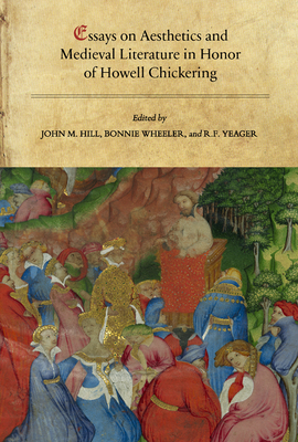 Essays on Aesthetics and Medieval Literature in Honor of Howell Chickering - Hill, John M (Editor), and Wheeler, Bonnie (Editor), and Yeager, R F (Editor)