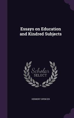 Essays on Education and Kindred Subjects - Spencer, Herbert