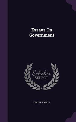 Essays on Government - Barker, Ernest, Sir