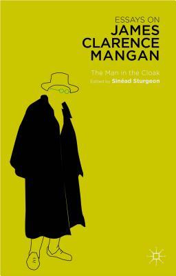 Essays on James Clarence Mangan: The Man in the Cloak - Sturgeon, Sinead (Editor)