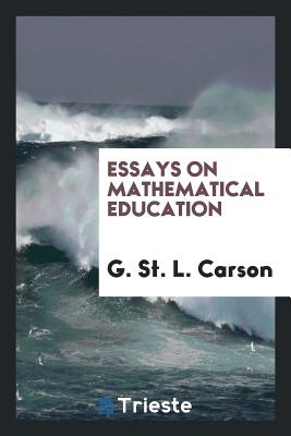 Essays on Mathematical Education - Carson, G St L