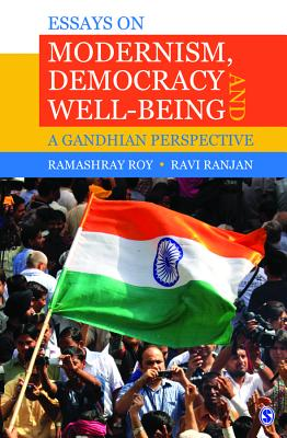 Essays on Modernism, Democracy and Well-being: A Gandhian Perspective - Roy, Ramashray, and Ranjan, Ravi