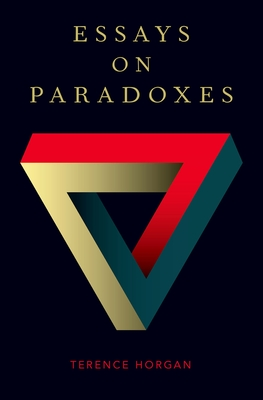 Essays on Paradoxes - Horgan, Terence