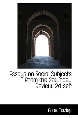 Essays on Social Subjects from the Saturday Review. 2D Ser - Mozley, Anne