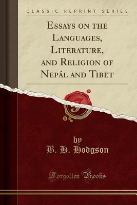 Essays on the Languages, Literature, and Religion of Nepál and Tibet (Classic Reprint) - Hodgson, B H