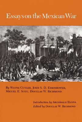 Essays on the Mexican War - Cutler, Wayne, and Richmond, Douglas W, Dr., PH.D. (Editor)