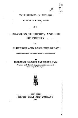 Essays on the Study and Use of Poetry by Plutarch and Basil the Great - Padelford, Frederick Morgan