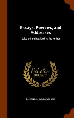 Essays, Reviews, and Addresses: Selected and Revised by the Author - Martineau, James