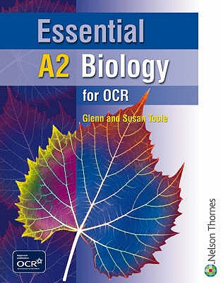 Essential A2 Biology for OCR Student Book - Toole, Glenn, and Toole, Sue