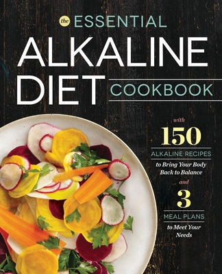 Essential Alkaline Diet Cookbook: 150 Alkaline Recipes to Bring Your Body Back to Balance - Rockridge Press