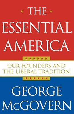 Essential America: Our Founders and the Liberal Tradition - McGovern, George