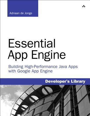Essential App Engine: Building High Performance Java Apps with Google App Engine - Jonge, Adriaan de