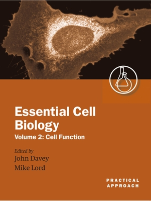 Essential Cell Biology: A Practical Approach Volume 2: Cell Function - Lord, Michael, and Lord, J Michael (Editor), and Davey, John (Editor)