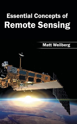 Essential Concepts of Remote Sensing - Weilberg, Matt (Editor)