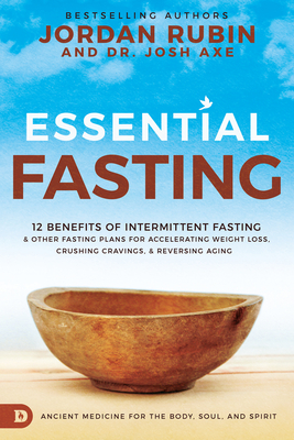 Essential Fasting: 12 Benefits of Intermittent Fasting and Other Fasting Plans for Accelerating Weight Loss, Crushing Cravings, and Reversing Aging - Rubin, Jordan, and Axe, Josh, Dr.