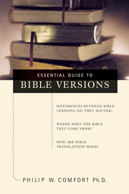 Essential Guide to Bible Versions - Comfort, Philip W