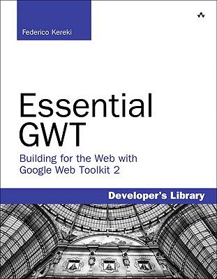 Essential GWT: Building for the Web with Google Web Toolkit 2 - Kereki, Federico
